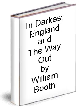 In Darkest England and The Way Out by Wiliam Booth