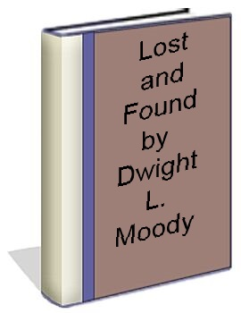 Lost and Found by Dwight L. Moody