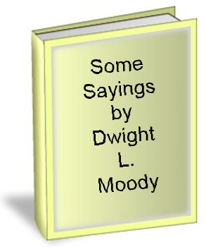 Some Sayings by Dwight L. Moody