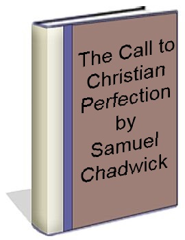The Call to Christian Perfection by Samuel Chadwick