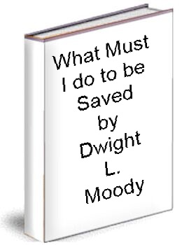 What Must I do to be Saved by Dwight L. Moody