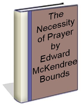 the Necessity of Prayer by Edward McKendress Bounds